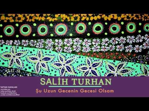 Salih Turhan  -  Şu Uzun Gecenin Gecesi Olsam [ Tatyan Havaları © 2007 Kalan Müzik ]