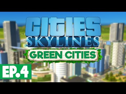 Let's Play: Cities Skylines Green Cities - Part 4