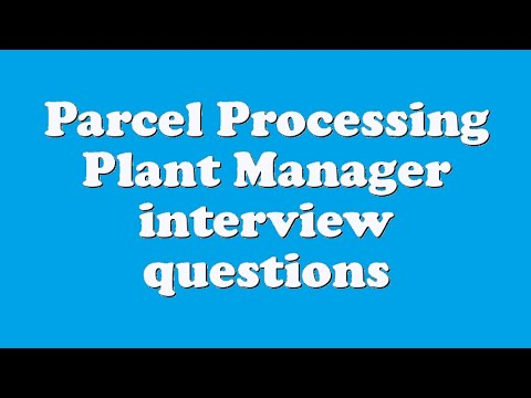 Parcel Processing Plant Manager interview questions