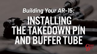 Building Your AR-15: Installing the Takedown Pin and Buffer Tube