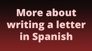 More about writing a leтter in Spanish
