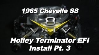 Holley Terminator EFI System Install Video Part 3 V8TV 1965 Chevelle SS