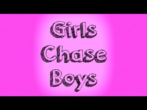 Girls Chase Boys (Unofficial Music Video)