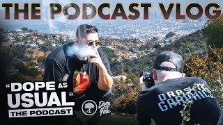 The Podcast Vlog : Dope As Usual