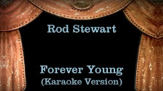 Rod stewart - forever young wth lyrics (karaoke version) visit http://karaoke.bidfox.de/ for more karaoke songs