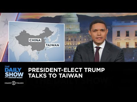 The Daily Show - President-Elect Trump Talks to Taiwan