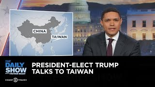 President-Elect Trump Talks to Taiwan: The Daily Show thumbnail