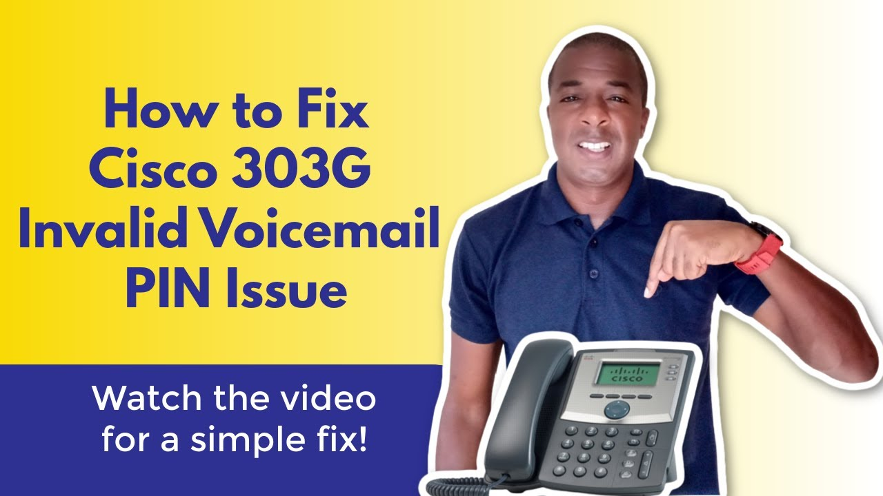 How To Fix The Cisco 303g Ip Phone Invalid Voicemail Pin Issue Identify Ics In Your 7941g And 7961g Phones Message