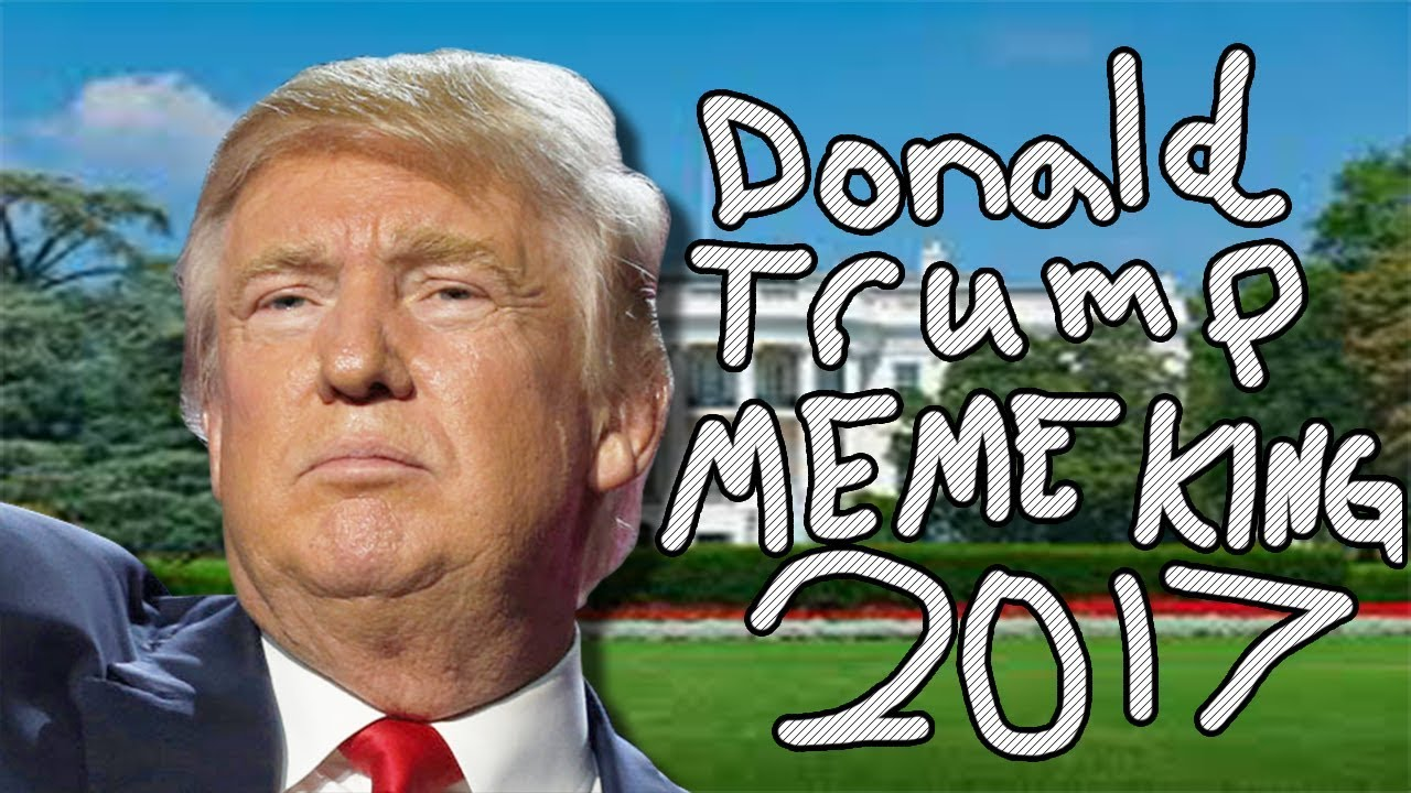 maxresdefault donald trump meme king 2017 youtube
