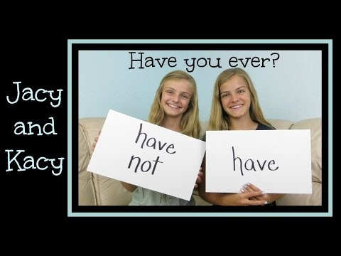 have-you-ever?-~-jacy-and-kacy