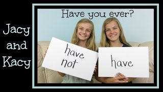 Have You Ever? ~ Jacy and Kacy
