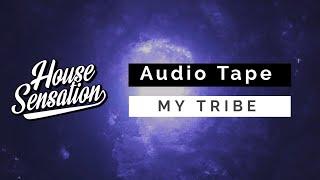 Audio Tape - My Tribe (Original Mix)