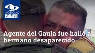 Agente del Gaula fue enviado a Bogotá para una misión y, sin pensarlo, halló a hermano desaparecido