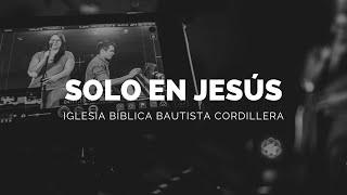 SOLO EN JESÚS - IGLESIA BÍBLICA BAUTISTA CORDILLERA