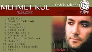 Mehmet Kul - Dedi ki Yoh Yoh (Official Audio)