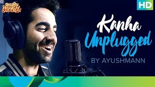 Kanha Unplugged by Ayushmann | Shubh Mangal Saavdhan