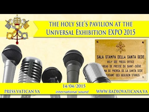Presentation of the Holy See's Pavilion at the EXPO Milano 2015