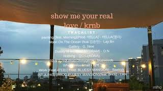 show me your real love / krnb playlist