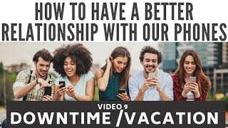 How to have a better relationship with our phones: downtime/vacation | Digital Citizenship