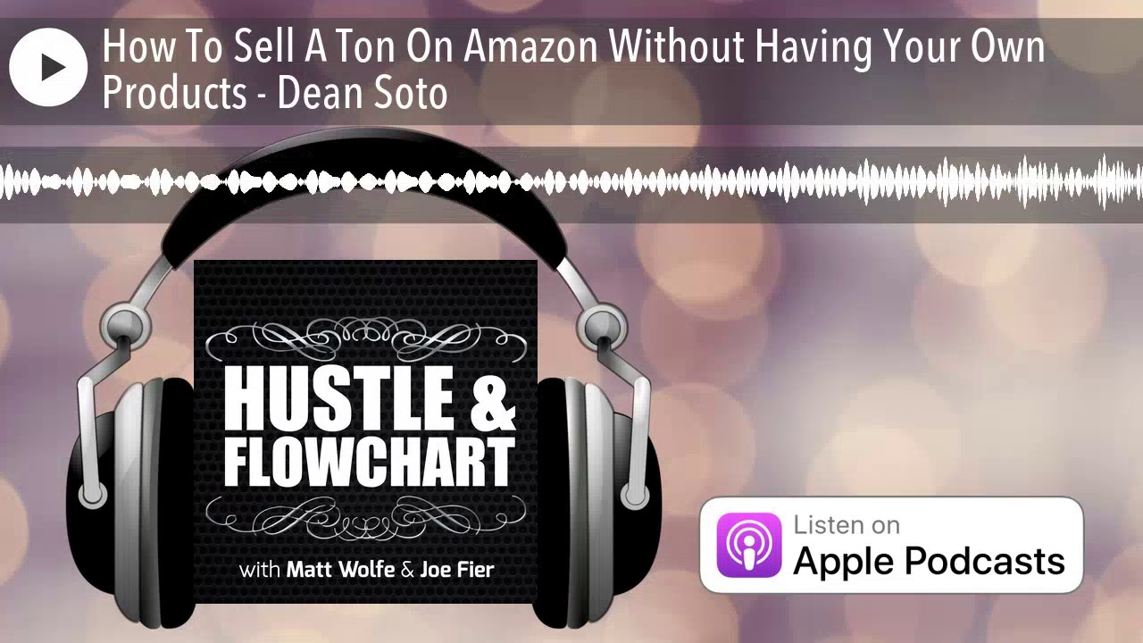 How To Sell A Ton On Amazon Without Having Your Own Products - Dean Soto
