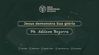 João 2.1-11 | Pb. Adilson Bezerra | Igreja Presbiteriana do Catolé