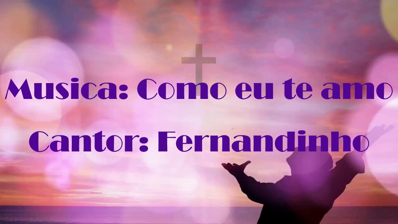 Como eu te amo - com letra (Fernandinho) - YouTube