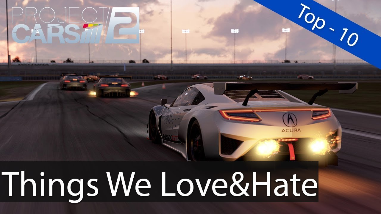 Top   10 Things We LOVEu0026HATE About Project Cars 2!!!