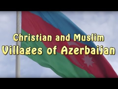 MUSLIM AND CHRISTIAN VILLAGES OF AZERBAIJAN -- ECONEWS with Nancy Pearlman