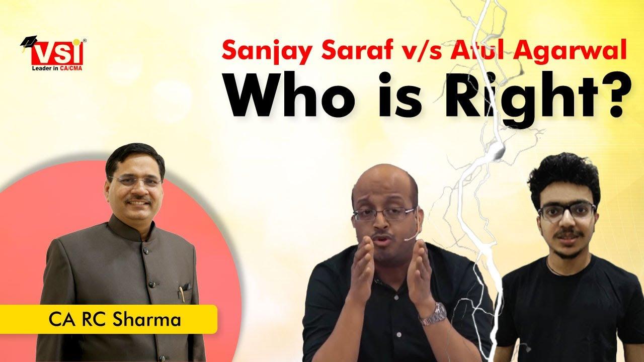 Download Sanjay Saraf vs Atul Agarwal, Who is Right? Reaction of CA RC Sharma Sir.