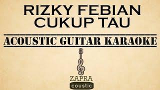 Video Rizky Febian - Cukup Tau (Akustik Gitar Karaoke) download MP3, 3GP, MP4, WEBM, AVI, FLV Januari 2018