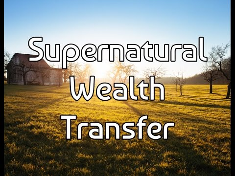 The Supernatural Wealth Transfer - Don't Miss Out On God's Plan