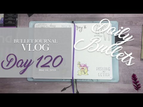 Daily Bullets | Bullet Journal Vlog Day 120 | A Chill Creative Day | May 16, 2018