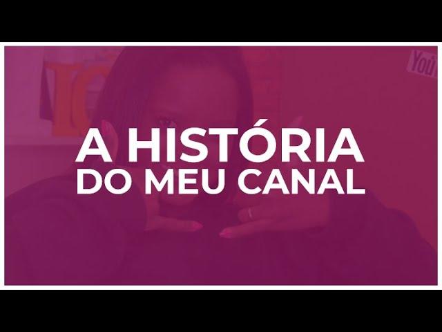 A HISTÓRIA DO MEU CANAL