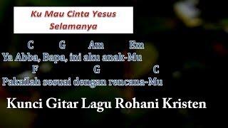 Kunci Gitar Kumau Cinta Yesus Selamanya (Ya Abba Bapa)