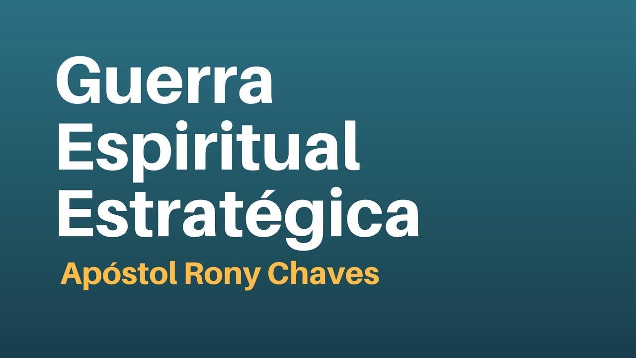 Guerra Espiritual Estratégica - Apóstol Rony Chaves