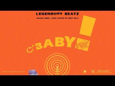 Legendury Beatz - O! Baby (Official Audio) ft. Maleek Berry, Ceeza Milli & Kwesi Arthur