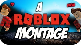A ROBLOX MONTAGE!! | SPECIALLY FOR YOU!