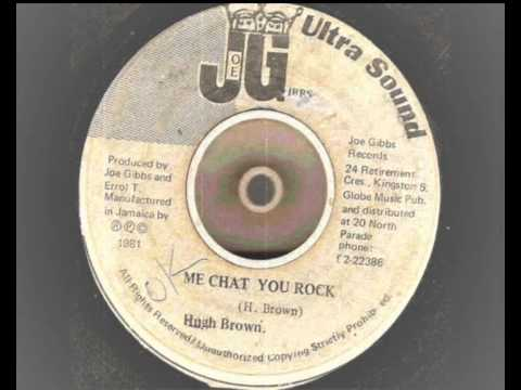 (hugh) U brown  - me chat you rock  - joe gibss records  reggae dancehall dj 1981 different version