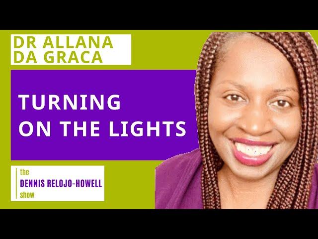 Dr Allana Da Graca: Turning on the Lights