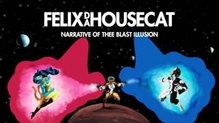 Felix Da Housecat -  Queer | Narrative of Thee Blast Illusion