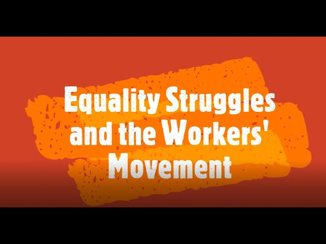 Equality struggles and the workers' movement