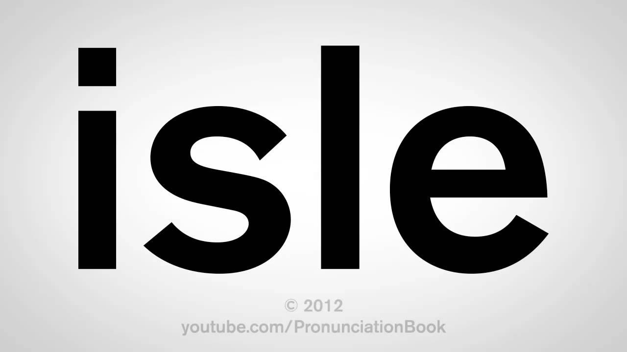 How To Pronounce Isle