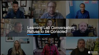 Learning Lab Conversation: Refuse to be Consoled