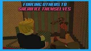 FORCING OTHERS IN ROBLOX TO SACRIFICE THEMSELVES