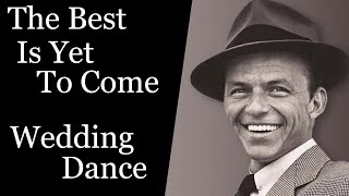 The Best Is Yet To Come Frank Sinatra Wedding Dance