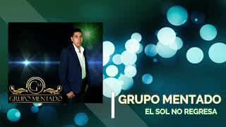 El Sol No Regresa - Grupo Mentado (Audio)