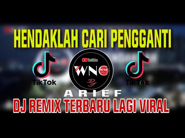 DJ HENDAKLAH CARI PENGGANTI [ ARIEF ] REMIX TERBARU VIRAL TIK TOK