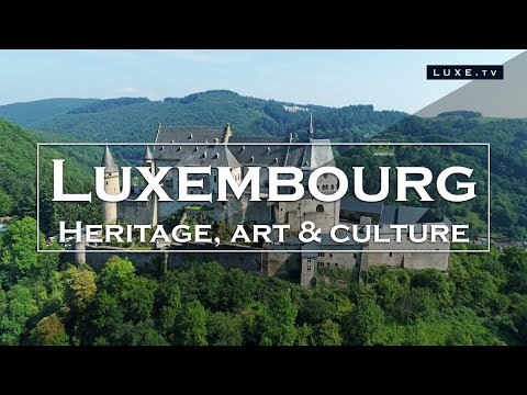 Luxembourg - Heritage, art and culture - LUXE.TV