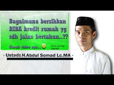 Rumah yg di kredit sdh jln bertahun, bgmn bersihkan ribanya? ( Ustdz. H.Abdul Somad, Lc.MA)