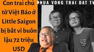 🔥 Con trai chủ tờ Việt Báo ở Little Saigon bị bắt vì buôn lậu 72 triệu USD